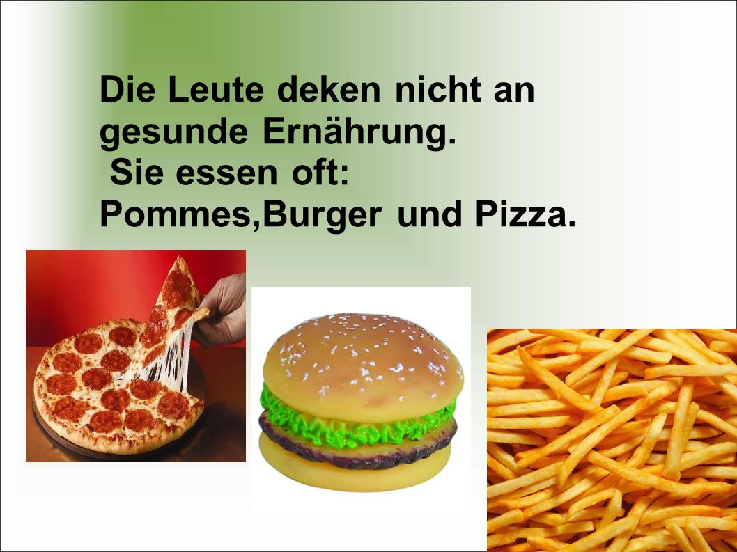 Die Leute deken nicht an gesunde Ernährung.