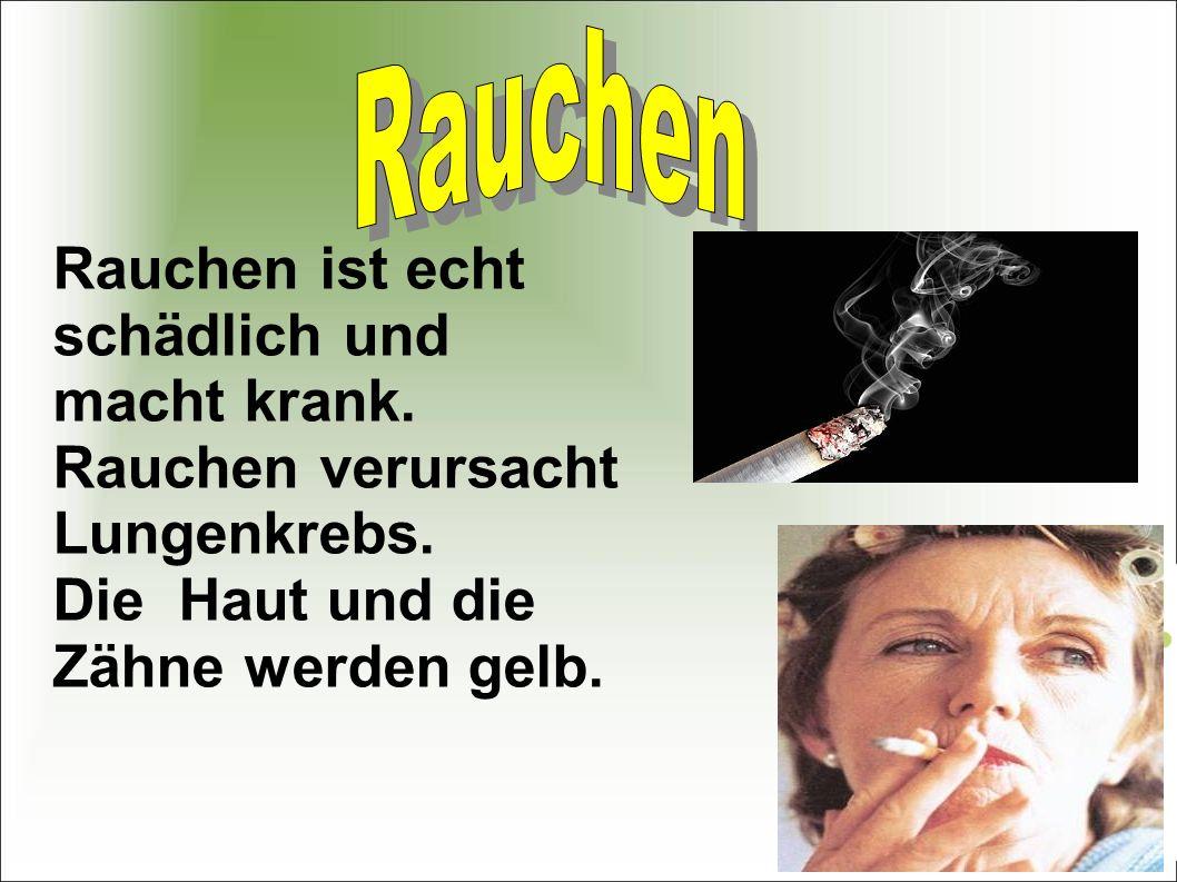 Rauchen ist echt schädlich und macht krank.