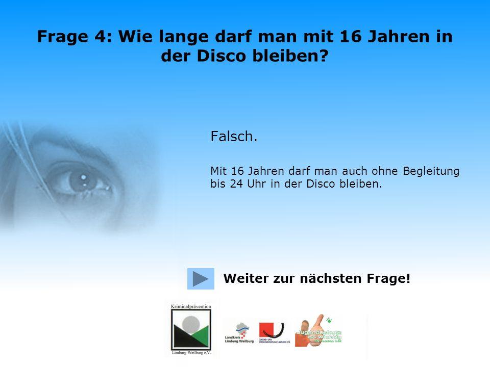 Frage 4: Wie lange darf man mit 16 Jahren in der Disco bleiben