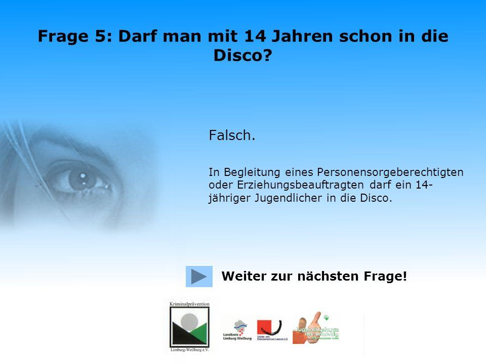 Frage 5: Darf man mit 14 Jahren schon in die Disco