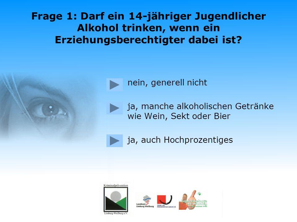 Frage 1: Darf ein 14-jähriger Jugendlicher Alkohol trinken, wenn ein Erziehungsberechtigter dabei ist