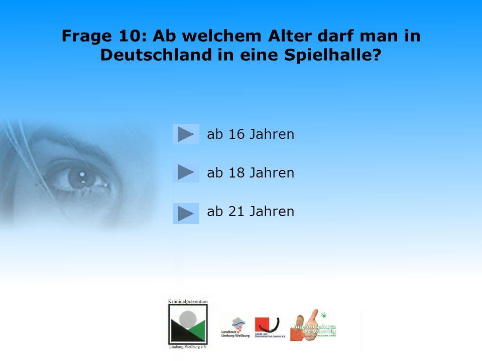 Frage 10: Ab welchem Alter darf man in Deutschland in eine Spielhalle