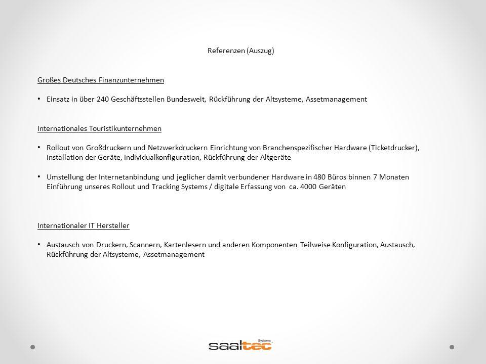 Referenzen (Auszug) Großes Deutsches Finanzunternehmen. Einsatz in über 240 Geschäftsstellen Bundesweit, Rückführung der Altsysteme, Assetmanagement.