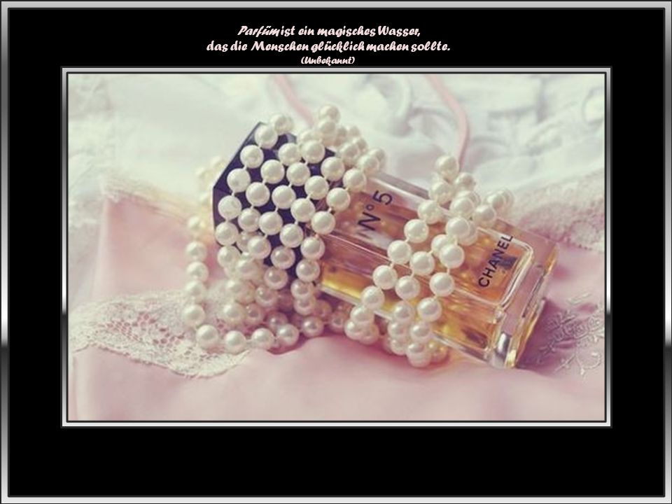 Parfüm ist ein magisches Wasser, das die Menschen glücklich machen sollte.