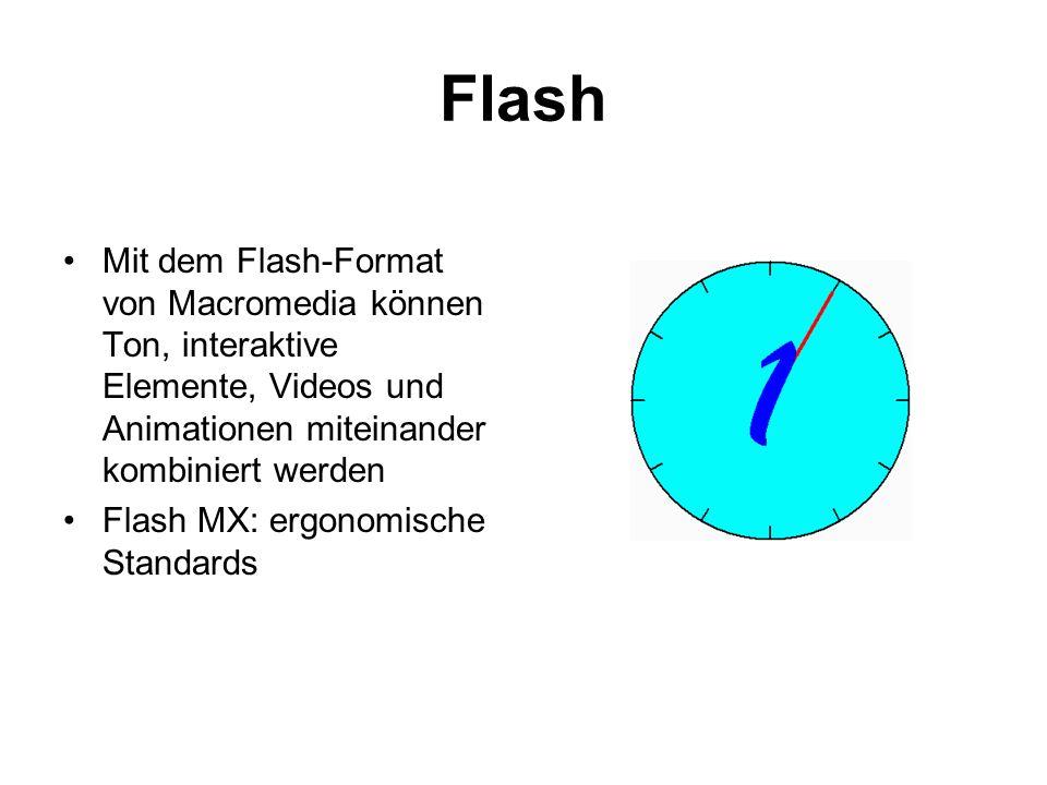 Flash Mit dem Flash-Format von Macromedia können Ton, interaktive Elemente, Videos und Animationen miteinander kombiniert werden.