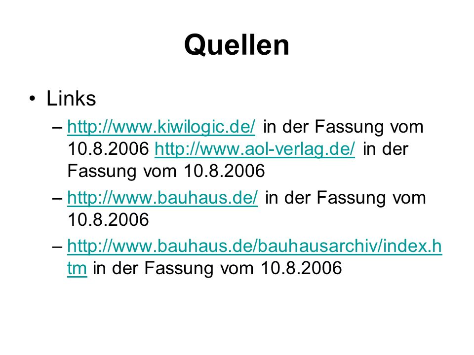 Quellen Links. http://www.kiwilogic.de/ in der Fassung vom 10.8.2006 http://www.aol-verlag.de/ in der Fassung vom 10.8.2006.