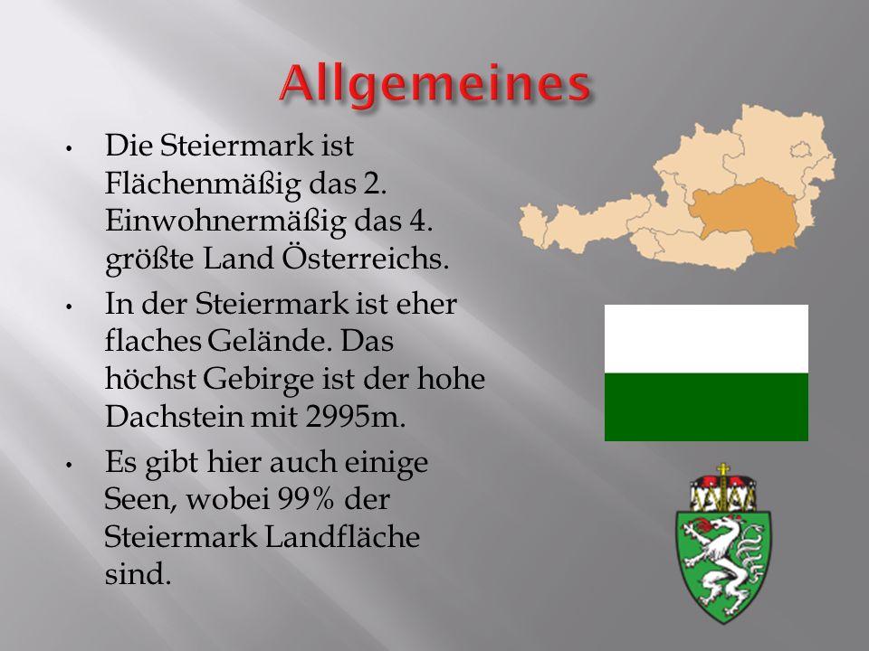Allgemeines Die Steiermark ist Flächenmäßig das 2. Einwohnermäßig das 4. größte Land Österreichs.