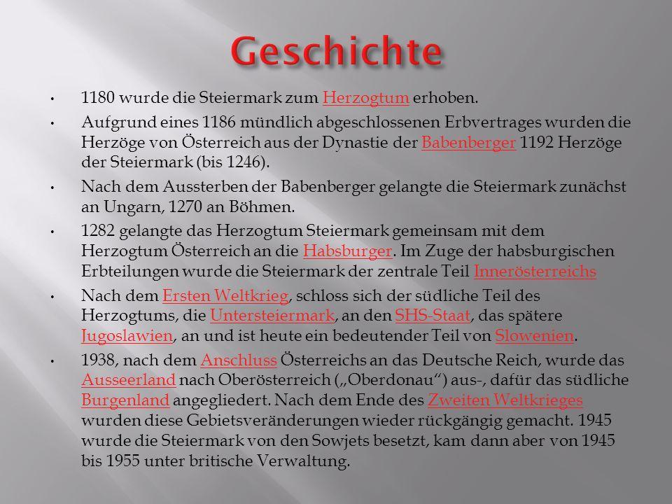Geschichte 1180 wurde die Steiermark zum Herzogtum erhoben.