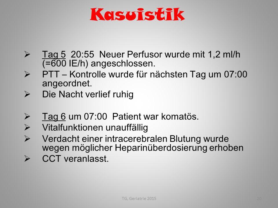 Kasuistik Tag 5 20:55 Neuer Perfusor wurde mit 1,2 ml/h (=600 IE/h) angeschlossen. PTT – Kontrolle wurde für nächsten Tag um 07:00 angeordnet.
