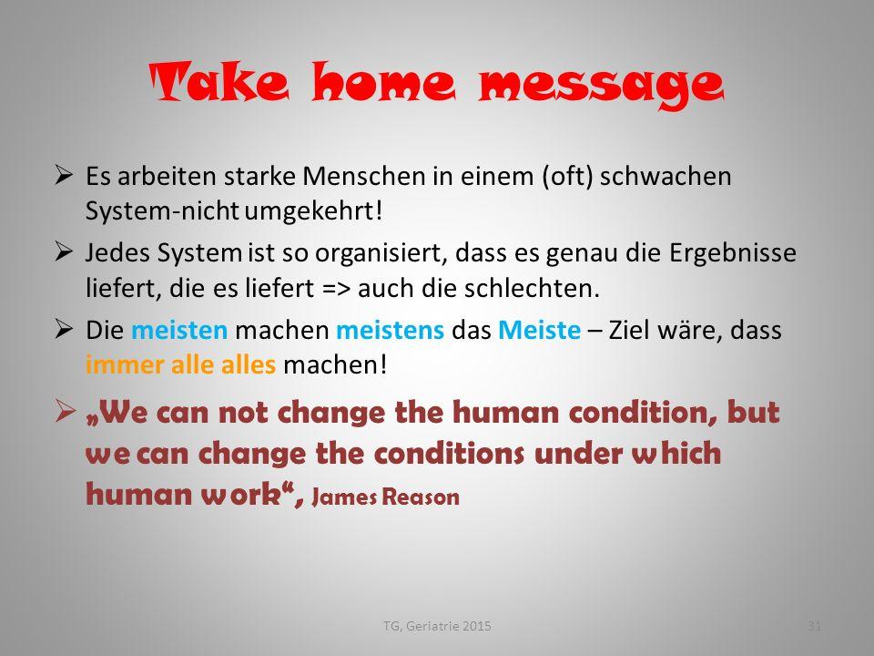 Take home message Es arbeiten starke Menschen in einem (oft) schwachen System-nicht umgekehrt!