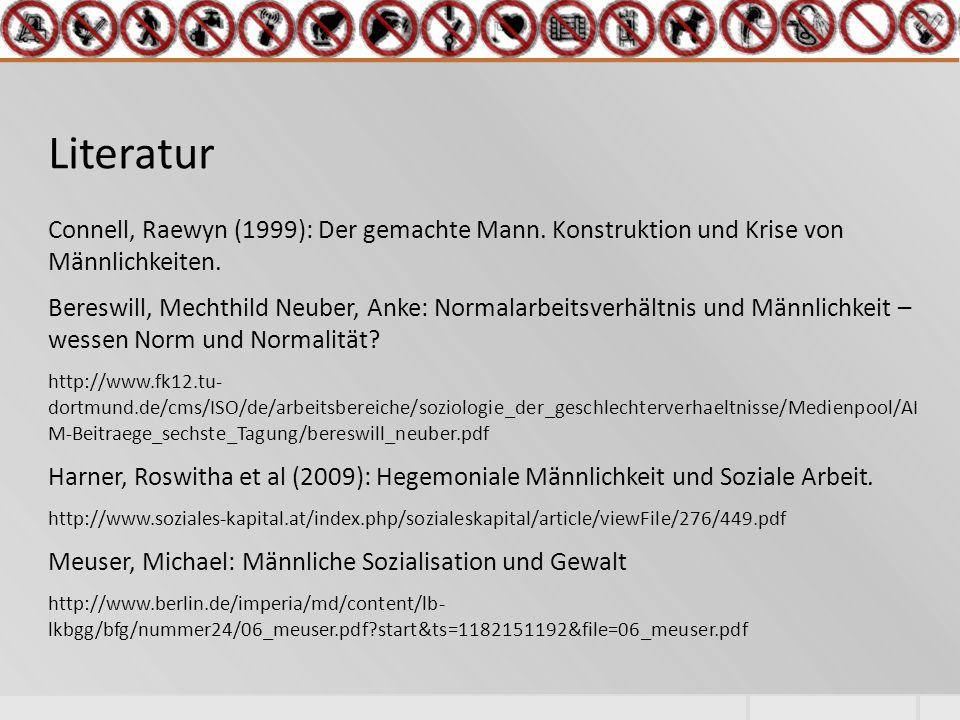 Literatur Connell, Raewyn (1999): Der gemachte Mann. Konstruktion und Krise von Männlichkeiten.