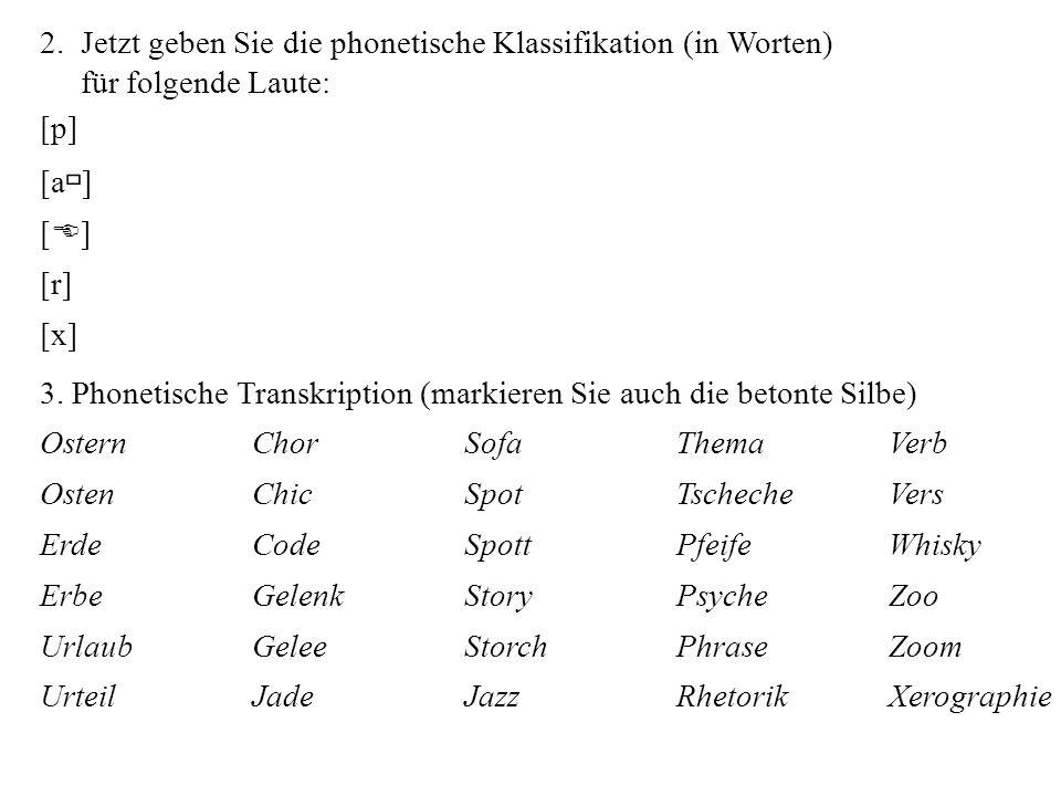 2. Jetzt geben Sie die phonetische Klassifikation (in Worten) für folgende Laute: