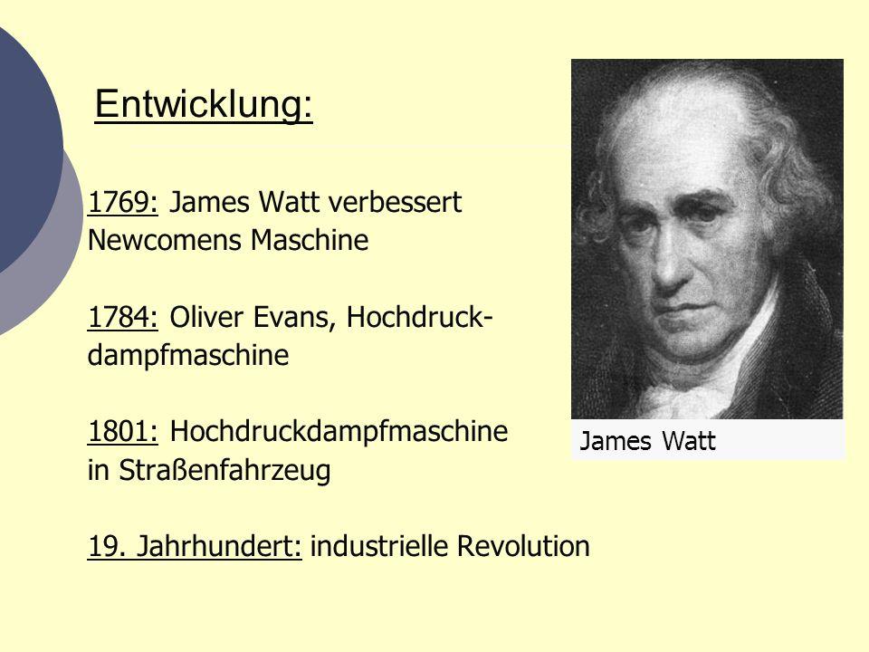 Entwicklung: 1769: James Watt verbessert Newcomens Maschine