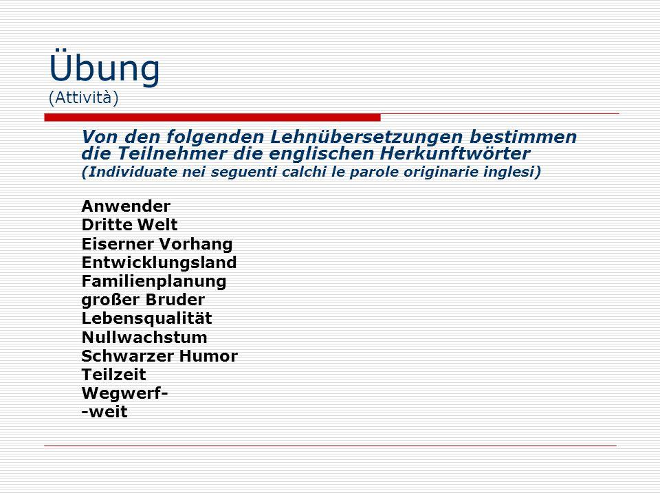 Übung (Attività)Von den folgenden Lehnübersetzungen bestimmen die Teilnehmer die englischen Herkunftwörter.