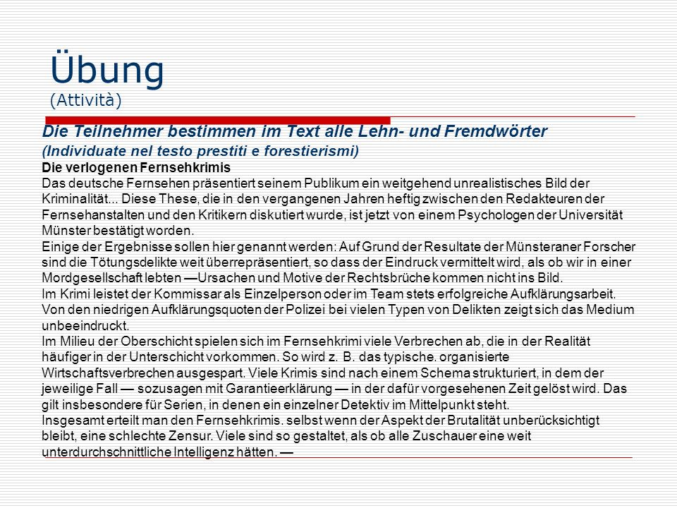 Übung (Attività)Die Teilnehmer bestimmen im Text alle Lehn- und Fremdwörter. (Individuate nel testo prestiti e forestierismi)