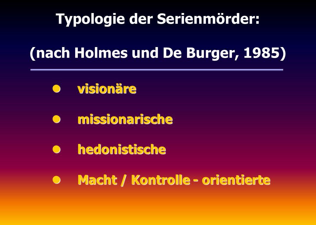 Typologie der Serienmörder: (nach Holmes und De Burger, 1985)