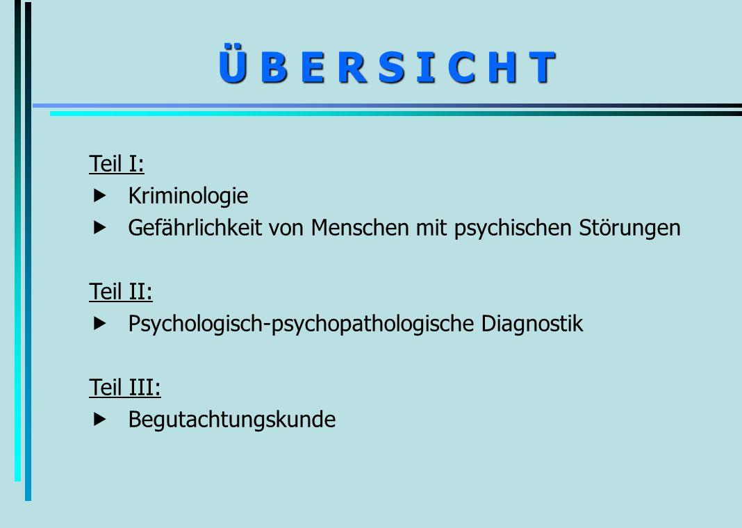 Ü B E R S I C H T Teil I:  Kriminologie. Gefährlichkeit von Menschen mit psychischen Störungen.