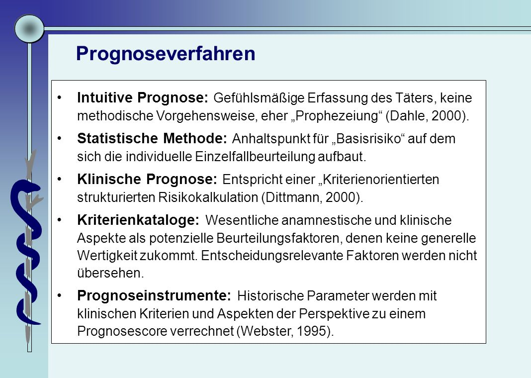 """Prognoseverfahren Intuitive Prognose: Gefühlsmäßige Erfassung des Täters, keine methodische Vorgehensweise, eher """"Prophezeiung (Dahle, 2000)."""