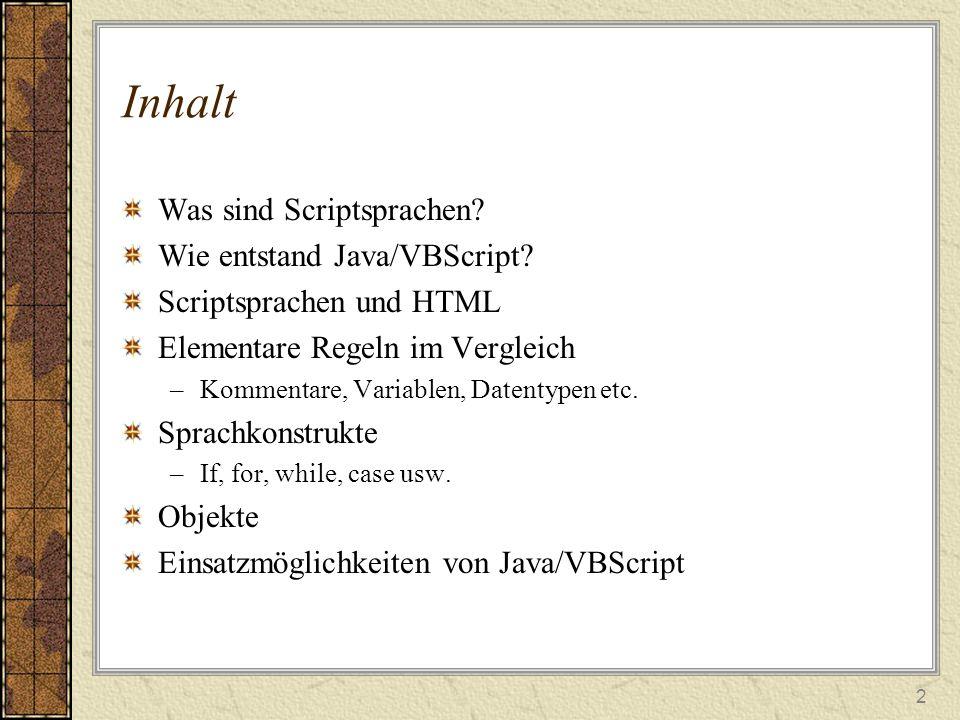 Inhalt Was sind Scriptsprachen Wie entstand Java/VBScript
