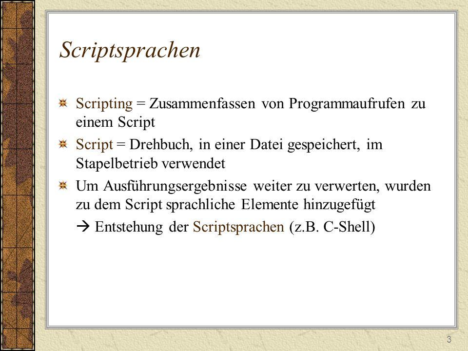 Scriptsprachen Scripting = Zusammenfassen von Programmaufrufen zu einem Script.