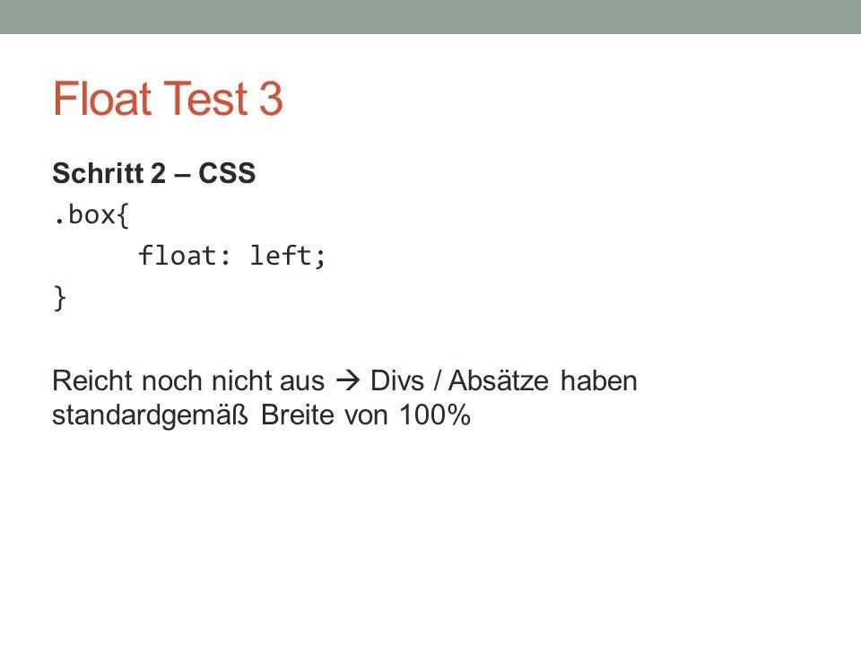 Float Test 3 Schritt 2 – CSS .box{ float: left; } Reicht noch nicht aus  Divs / Absätze haben standardgemäß Breite von 100%