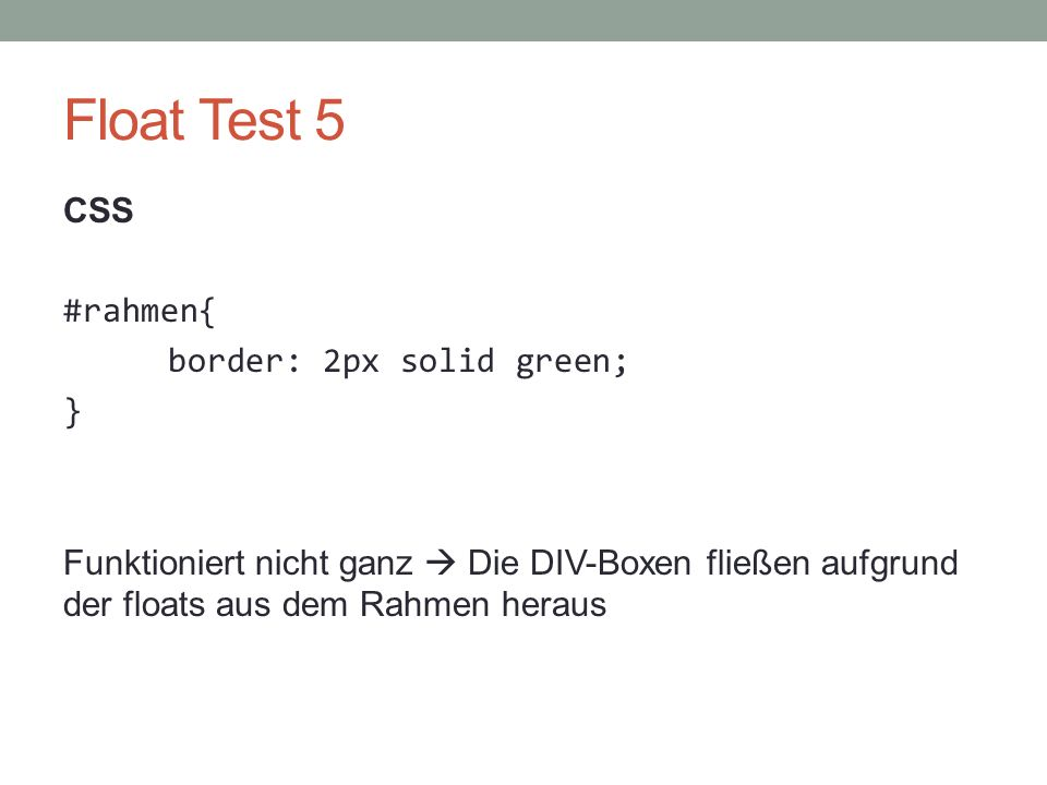 Float Test 5 CSS #rahmen{ border: 2px solid green; }