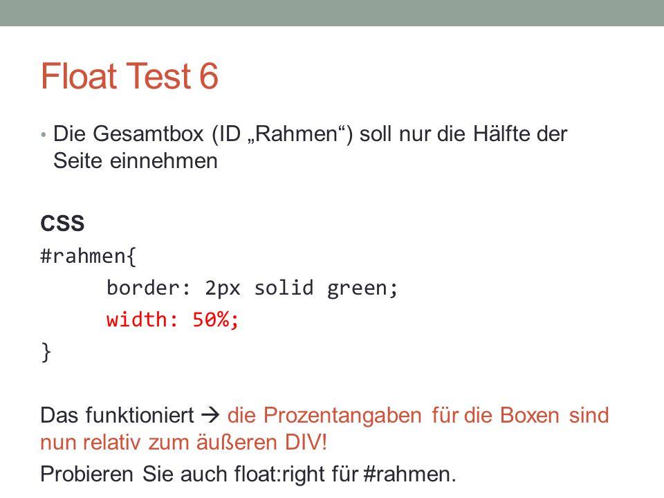 """Float Test 6 Die Gesamtbox (ID """"Rahmen ) soll nur die Hälfte der Seite einnehmen. CSS. #rahmen{ border: 2px solid green;"""