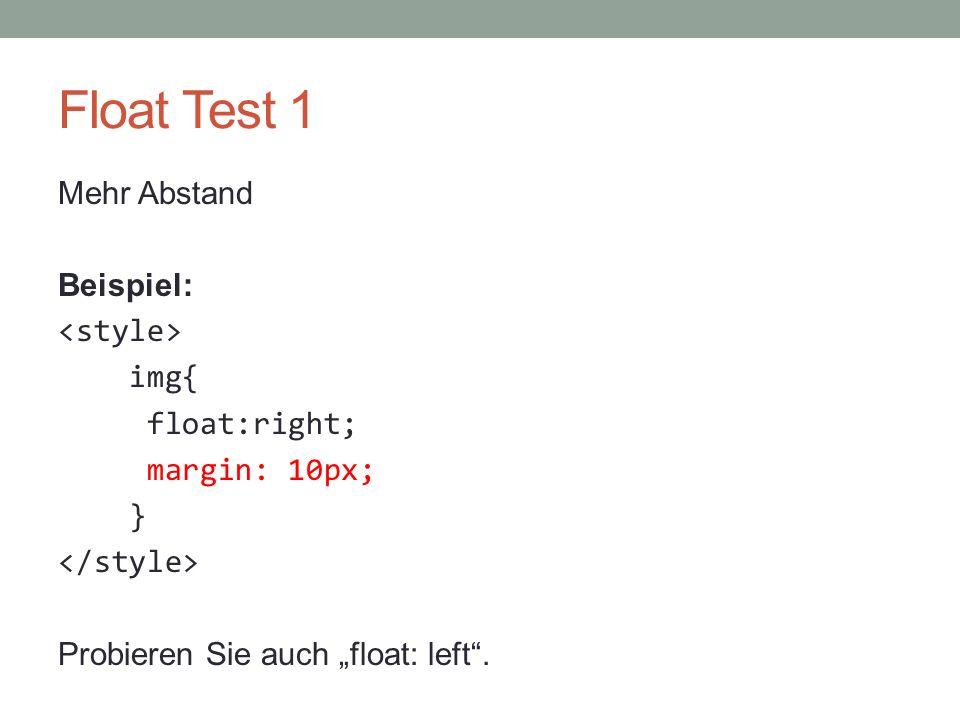 """Float Test 1 Mehr Abstand Beispiel: <style> img{ float:right; margin: 10px; } </style> Probieren Sie auch """"float: left ."""