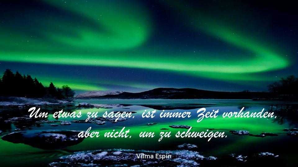 Um etwas zu sagen, ist immer Zeit vorhanden, aber nicht, um zu schweigen. Vilma Espin