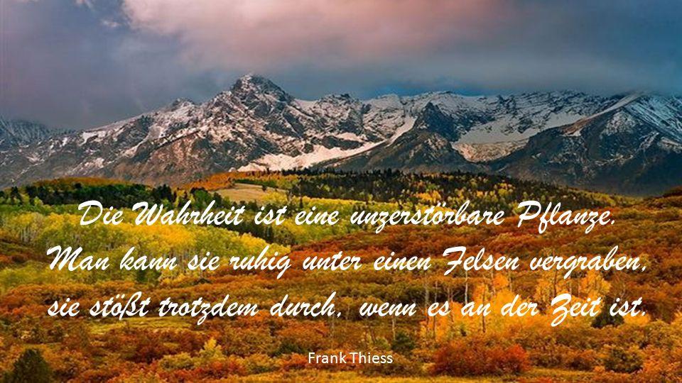 Die Wahrheit ist eine unzerstörbare Pflanze