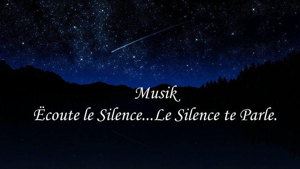 Musik Ëcoute le Silence...Le Silence te Parle.