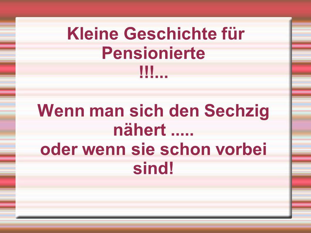 Kleine Geschichte für Pensionierte !!!...