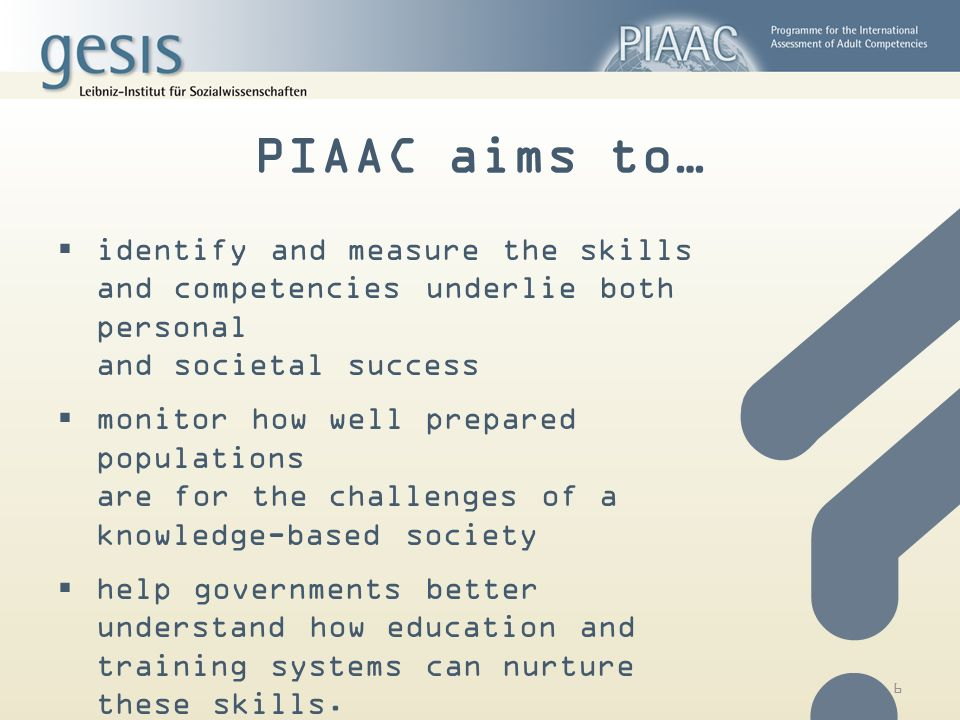 PIAAC aims to… identify and measure the skills and competencies underlie both personal and societal success.