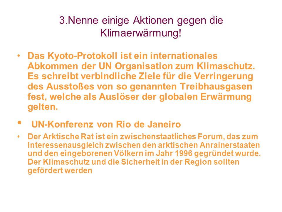 3.Nenne einige Aktionen gegen die Klimaerwärmung!