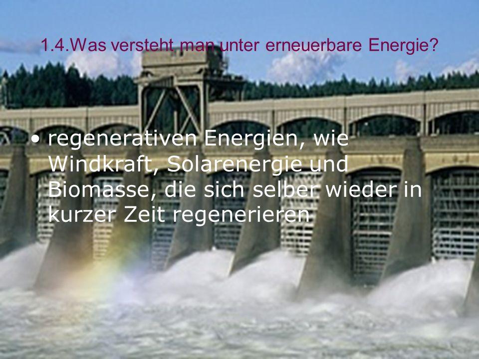 1.4.Was versteht man unter erneuerbare Energie