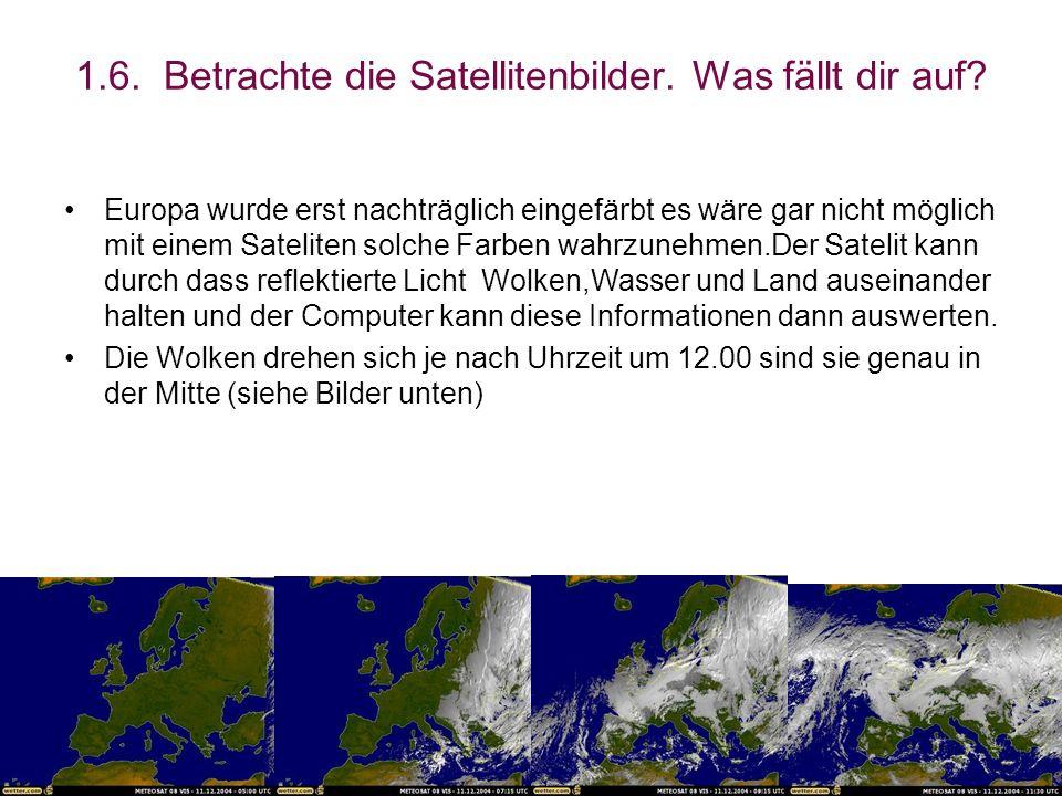 1.6. Betrachte die Satellitenbilder. Was fällt dir auf