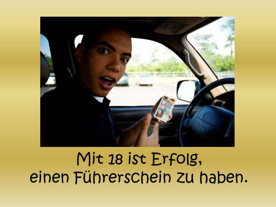Mit 18 ist Erfolg, einen Führerschein zu haben.