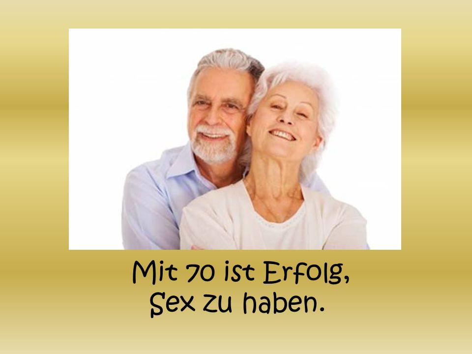 Mit 70 ist Erfolg, Sex zu haben.