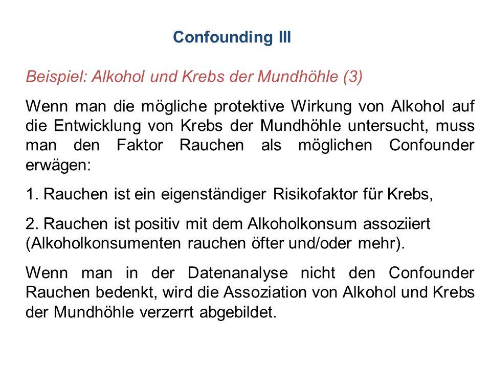 Confounding III Beispiel: Alkohol und Krebs der Mundhöhle (3)