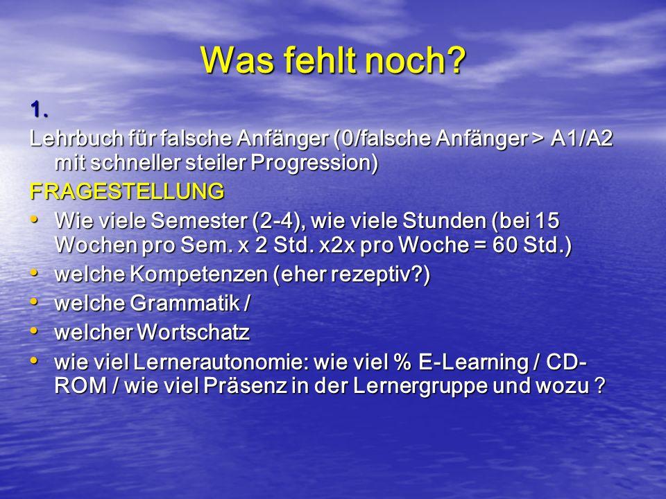 Was fehlt noch 1. Lehrbuch für falsche Anfänger (0/falsche Anfänger > A1/A2 mit schneller steiler Progression)