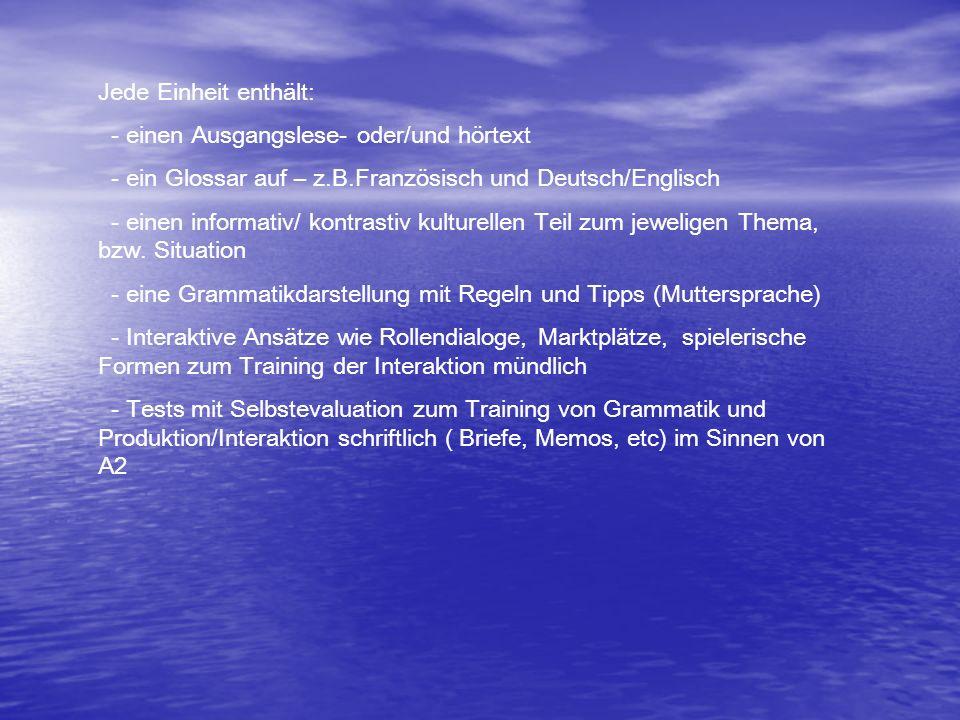 Jede Einheit enthält: - einen Ausgangslese- oder/und hörtext. - ein Glossar auf – z.B.Französisch und Deutsch/Englisch.