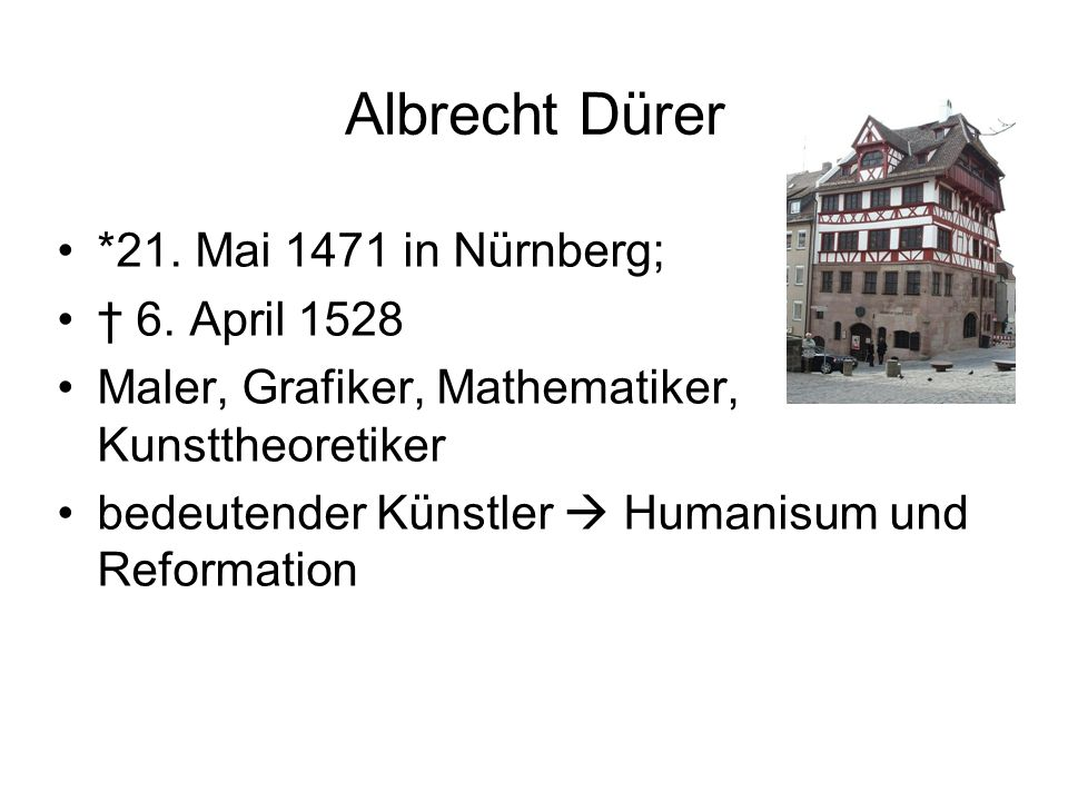 Albrecht Dürer *21. Mai 1471 in Nürnberg; † 6. April 1528