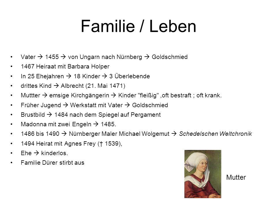 Familie / Leben Vater  1455  von Ungarn nach Nürnberg  Goldschmied. 1467 Heiraat mit Barbara Holper.