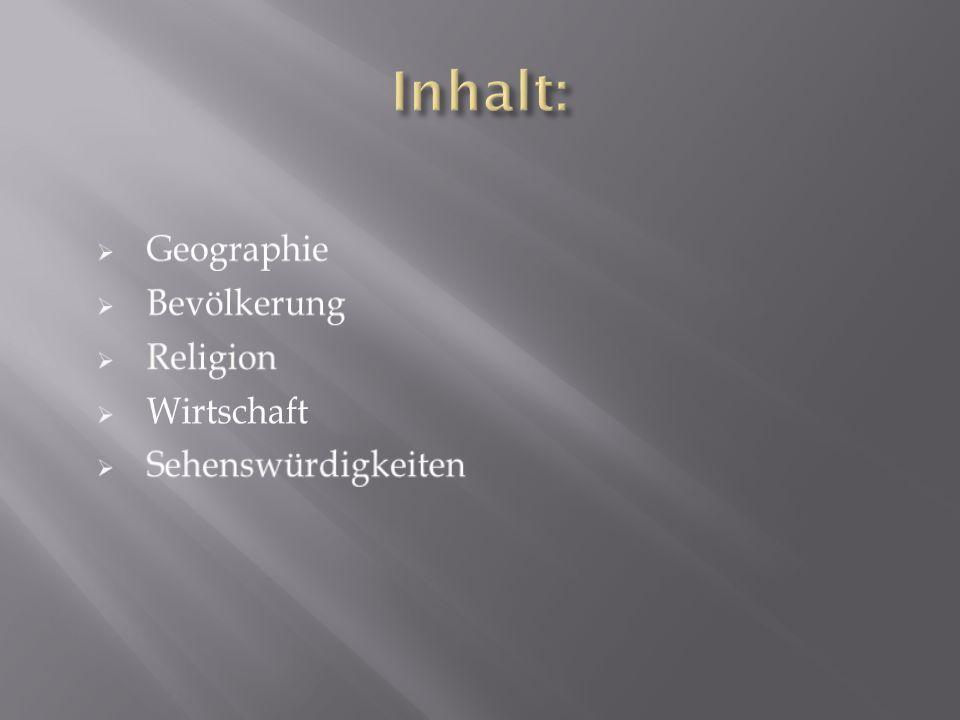 Inhalt: Geographie Bevölkerung Religion Wirtschaft Sehenswürdigkeiten