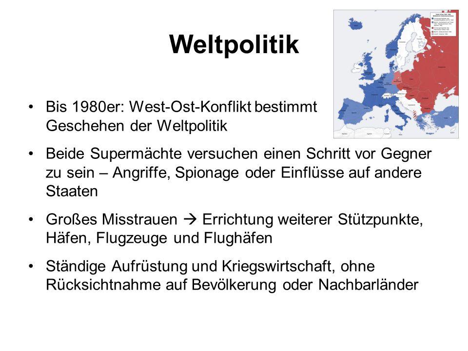Weltpolitik Bis 1980er: West-Ost-Konflikt bestimmt Geschehen der Weltpolitik.
