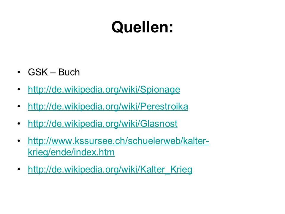 Quellen: GSK – Buch http://de.wikipedia.org/wiki/Spionage