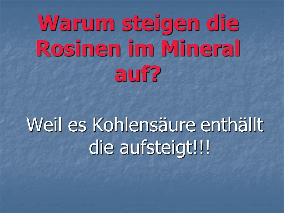 Warum steigen die Rosinen im Mineral auf