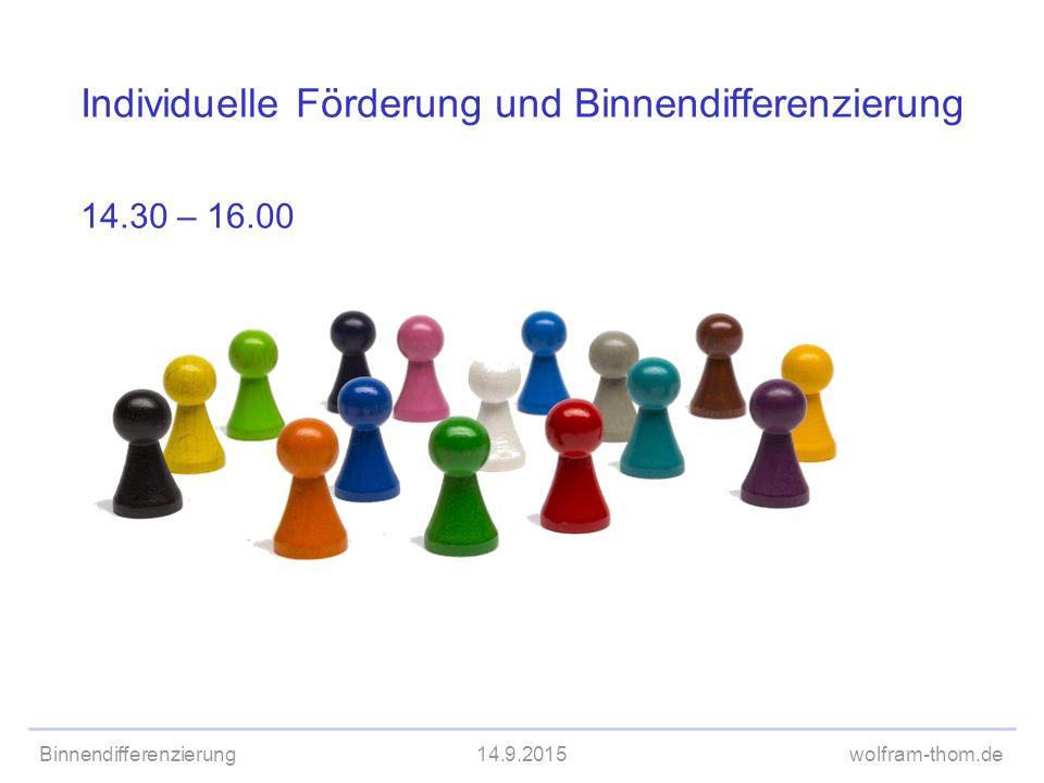 Individuelle Förderung und Binnendifferenzierung 14.30 – 16.00