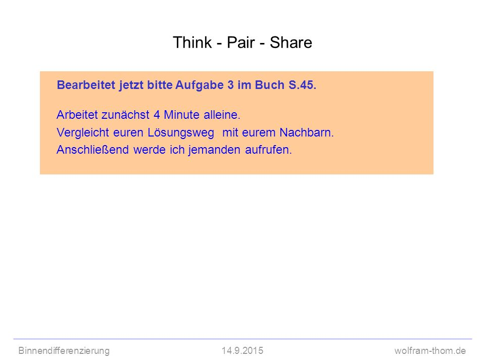 Think - Pair - Share Bearbeitet jetzt bitte Aufgabe 3 im Buch S.45.