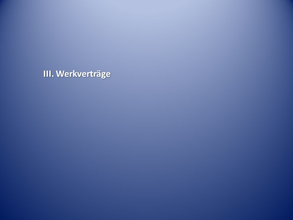 III. Werkverträge